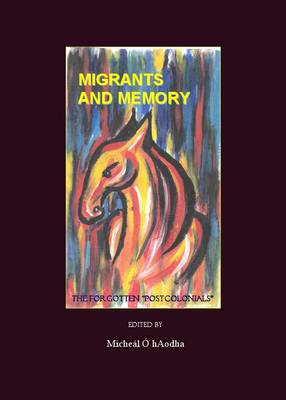 "Migrants and Memory: The Forgotten ""Postcolonials"" (Hardback)"