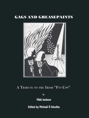 "Gags and Greasepaint: A Tribute to the Irish ""Fit-Ups"" (Hardback)"