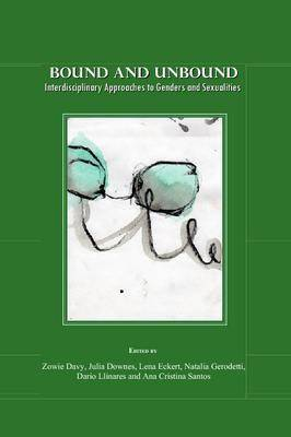 Bound and Unbound: Interdisciplinary Approaches to Genders and Sexualities (Hardback)