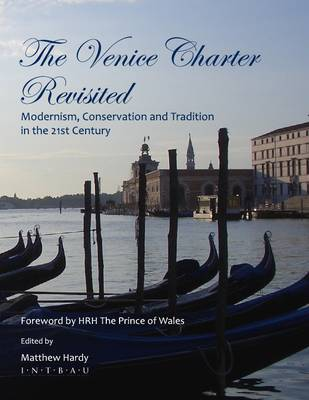 The Venice Charter Revisited: Modernism, Conservation and Tradition in the 21st Century (Hardback)