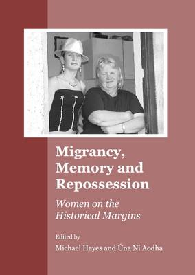 Migrancy, Memory and Repossession: Women on the Historical Margins (Hardback)