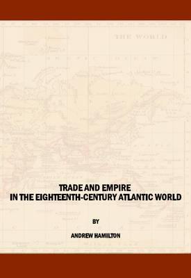 Trade and Empire in the Eighteenth-Century Atlantic World (Hardback)