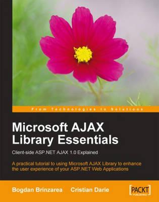 Microsoft AJAX Library Essentials: Client-side ASP.NET AJAX 1.0 Explained (Paperback)