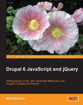 Drupal 6 JavaScript and JQuery (Paperback)