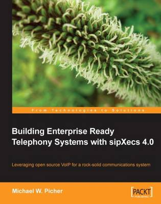 Building Enterprise Ready Telephony Systems with sipXecs 4.0 (Paperback)