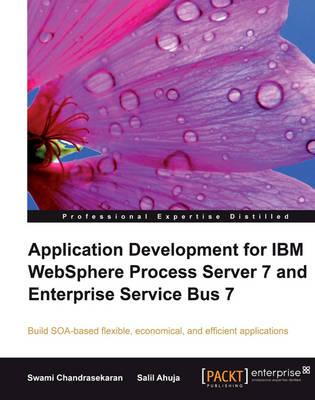 Application Development for IBM WebSphere Process Server 7 and Enterprise Service Bus 7 (Paperback)
