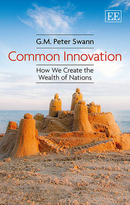 Common Innovation: How We Create the Wealth of Nations (Hardback)