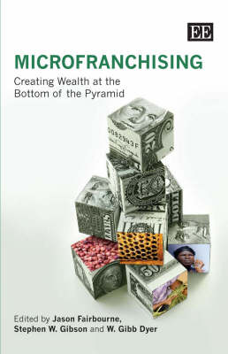 Microfranchising: Creating Wealth at the Bottom of the Pyramid (Hardback)