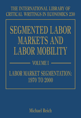 Segmented Labor Markets and Labor Mobility - The International Library of Critical Writings in Economics Series 230 (Hardback)