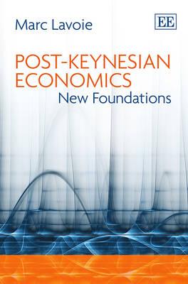 Post-Keynesian Economics: New Foundations (Hardback)