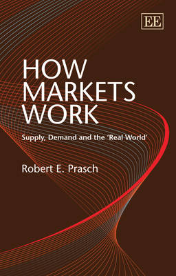How Markets Work: Supply, Demand and the `Real World' (Paperback)