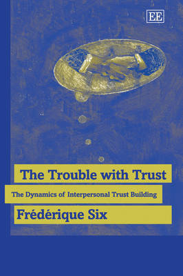 The Trouble with Trust: The Dynamics of Interpersonal Trust Building (Paperback)