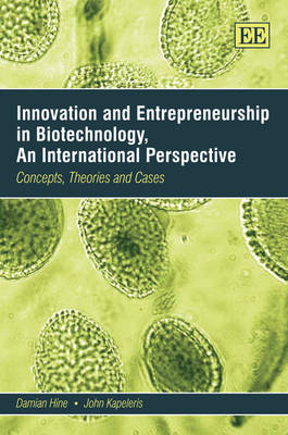Innovation and Entrepreneurship in Biotechnology, an International Perspective: Concepts, Theories and Cases (Paperback)
