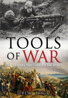 Tools of War: The Weapons That Changed the World (Hardback)