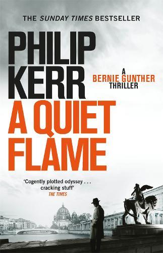 A Quiet Flame: Bernie Gunther Thriller 5 - Bernie Gunther (Paperback)