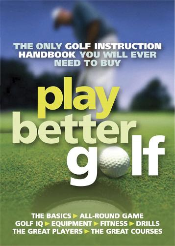 Play Better Golf: The Only Golf Instruction Manual You Will Ever Need To Buy (Paperback)