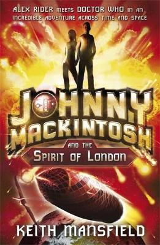 Johnny Mackintosh: Johnny Mackintosh and the Spirit of London: Book 1 - Johnny Mackintosh (Paperback)