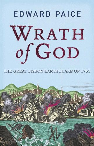 Wrath of God: The Great Lisbon Earthquake of 1755 (Paperback)