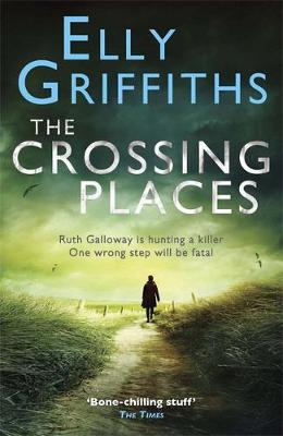 The Crossing Places - The Dr Ruth Galloway Mysteries 1 (Paperback)