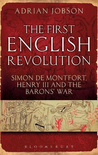 The First English Revolution: Simon De Montfort, Henry III and the Barons' War (Hardback)