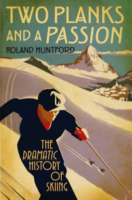 Two Planks and a Passion: The Dramatic History of Skiing (Hardback)