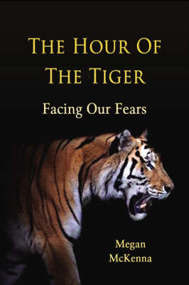 The Hour of the Tiger: Facing Our Fears (Paperback)