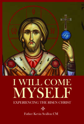 I Will Come Myself: Experiencing the Risen Christ (Paperback)