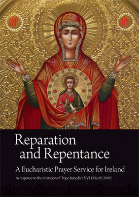 Reparation and Repentance March 2010: A Eucharistic Prayer Service for Ireland in Response to the Invitation of Pope Benedict XVI (Paperback)