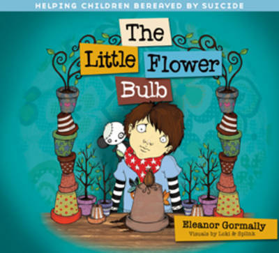 Little Flower Bulb: Helping Children Bereaved by Suicide (Paperback)