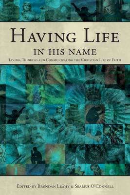 Having Life in His Name: Living, Thinking and Communicating the Christian Life of Faith (Paperback)