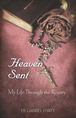 Heaven Sent: My Life Through the Rosary (Paperback)