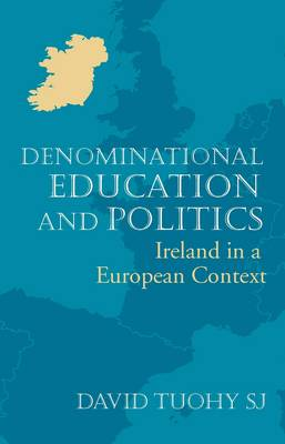 Denominational Education and Politics: Ireland in a European Context (Paperback)