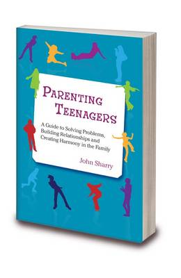 Parenting Teenagers: A Guide to Solving Problems, Building Relationships and Creating Harmony in the Family (Paperback)