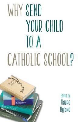 Why Send Your Child to a Catholic School? (Paperback)