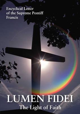 Lumen Fidei: The Light of Faith. Encyclical Letter of the Supreme Pontiff Francis (Paperback)
