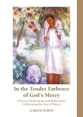 In the Tender Embrace of God's Mercy: Prayers, Meditations and Reflections Celebrating the Year of Mercy (Paperback)