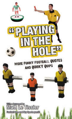 Playing in the Hole: More of Football's Finest Quotes and Funniest Quips (Hardback)