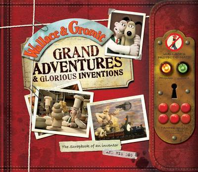 Wallace and Gromit Grand Adventures: The Scrapbook of an Inventor... and His Dog (Hardback)