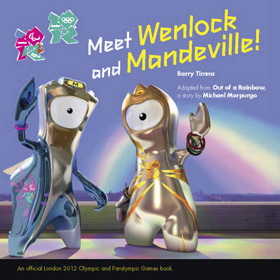 Out of a Rainbow: A Wenlock and Mandeville London 2012 Story (Paperback)