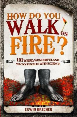 How Do You Walk on Fire?: 101 weird, wonderful and wacky puzzles with science (Hardback)