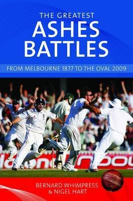 The Greatest Ashes Battles: From Melbourne 1877 to the Oval 2009 (Hardback)