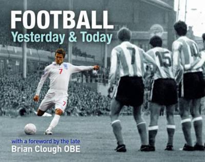 Football Yesterday & Today (Hardback)