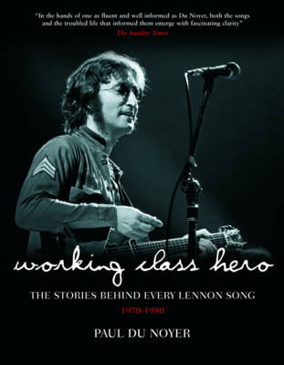Working Class Hero: The Stories Behind Every John Lennon Song (Hardback)