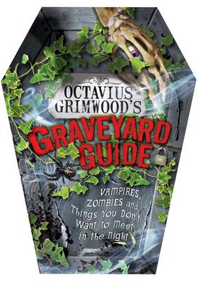 Octavius Grimwood's Graveyard Guide: Vampires, Zombies and Things You Don't Want to Meet in the Night (Hardback)