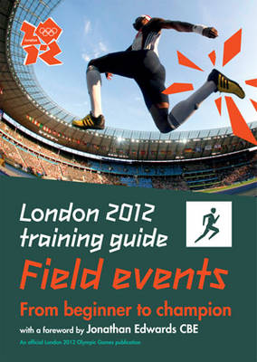 London 2012 Training Guide Athletics - Field Events (Paperback)