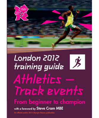 London 2012 Training Guide Athletics - Track Events (Paperback)