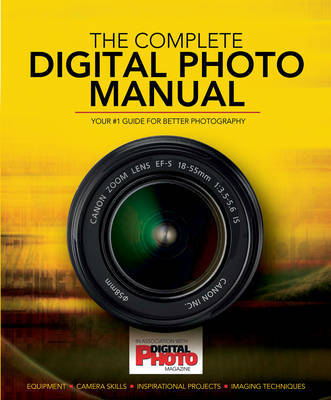 Complete Digital Photo Manual: Your #1 Guide for Better Photography (Hardback)