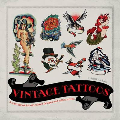 Vintage Tattoos: A Sourcebook for Old-School Designs and Tat (Paperback)