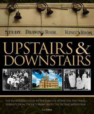 Upstairs and Downstairs: The Illustrated Guide to the Real World of Downton Abbey (Hardback)