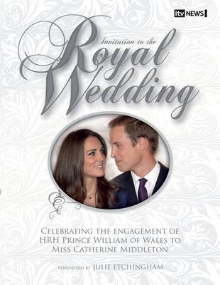 Invitation to the Royal Wedding: A Celebration of the Engagement of HRH Prince William of Wales to Miss Catherine Middleton (Hardback)
